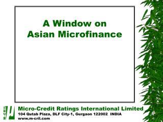Micro-Credit Ratings International Limited 104 Qutab Plaza, DLF City-1, Gurgaon 122002  INDIA