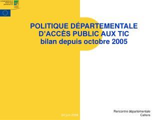 POLITIQUE DÉPARTEMENTALE D'ACCÈS PUBLIC AUX TIC bilan depuis octobre 2005