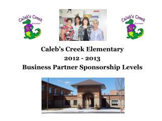 Caleb's Creek Elementary 2012 - 2013  Business Partner Sponsorship Levels