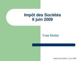 Impôt des Sociétés 6 juin 2009