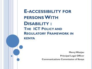 E-accessibility for persons With Disability : The  ICT Policy and  Regulatory Framework in kenya