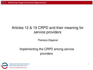 Articles 12 & 19 CRPD and their meaning for service providers Theresia Degener