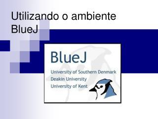 Utilizando o ambiente BlueJ