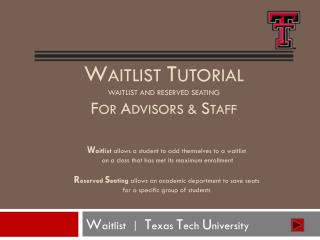 W aitlist  T utorial Waitlist and Reserved Seating F or  A dvisors &  S taff