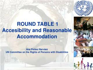 ROUND TABLE 1 Accesibility and Reasonable Accommodation Ana Pel�ez Narv�ez