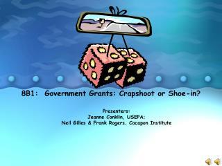 8B1:  Government Grants: Crapshoot or Shoe-in?