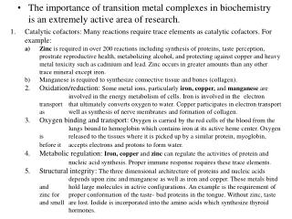 The importance of transition metal complexes in biochemistry is an extremely active area of research.