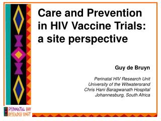 Care and Prevention in HIV Vaccine Trials: a site perspective Guy de Bruyn