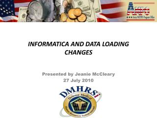 INFORMATICA AND DATA LOADING CHANGES