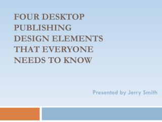 Four Desktop Publishing  Design Elements that Everyone Needs to Know