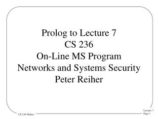 Prolog to Lecture 7 CS 236 On-Line MS Program Networks and Systems Security  Peter Reiher