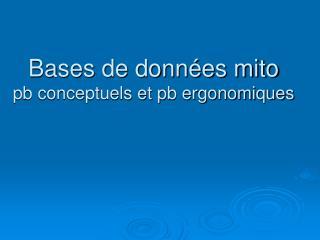 Bases de données mito pb conceptuels et pb ergonomiques