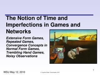 The Notion of Time and Imperfections in Games and Networks