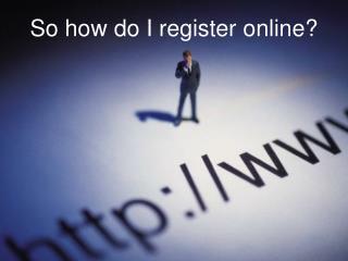 So how do I register online?