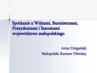 Spotkanie z W jtami, Burmistrzami, Prezydentami i Starostami  wojew dztwa malopolskiego