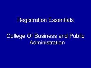 Registration Essentials College Of Business and Public Administration