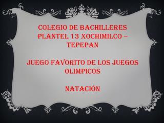 COLEGIO DE BACHILLERES PLANTEL 13 XOCHIMILCO – TEPEPAN  JUEGO FAVORITO DE LOS JUEGOS OLIMPICOS