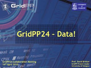 Prof. David Britton GridPP Project leader University of Glasgow