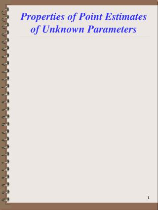 Properties of Point Estimates of Unknown Parameters
