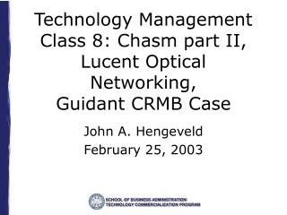 Technology Management Class 8: Chasm part II, Lucent Optical Networking,  Guidant CRMB Case