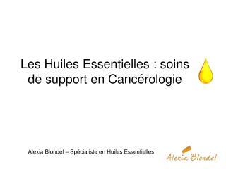 Les Huiles Essentielles : soins de support en Cancérologie
