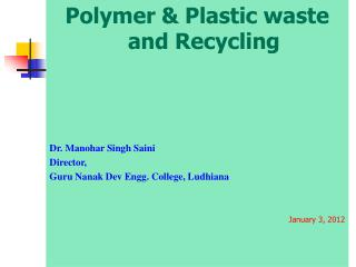 Polymer & Plastic waste and Recycling  Dr. Manohar Singh Saini Director,
