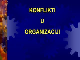 KONFLIKTI U  ORGANIZACIJI