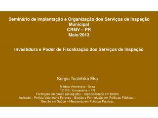 Seminário de Implantação e Organização dos Serviços de Inspeção Municipal  CRMV – PR Maio/2013