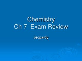 Chemistry Ch 7  Exam Review