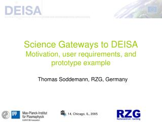 Science Gateways to DEISA Motivation, user requirements, and prototype example