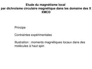 Etude du magnétisme local  par dichro ï sme circulaire magn é tique dans les domaine des X XMCD