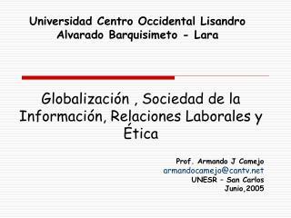 Prof. Armando J Camejo armandocamejocantv   UNESR   San Carlos   Junio,2005