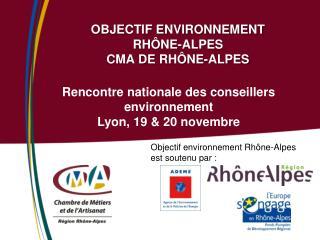OBJECTIF ENVIRONNEMENT  RHÔNE-ALPES CMA DE RHÔNE-ALPES