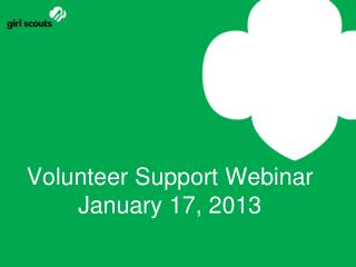 Volunteer Support Webinar January 17, 2013