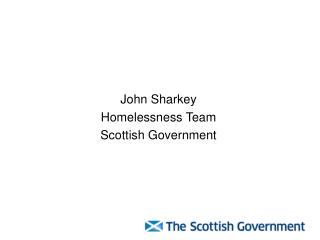 John Sharkey Homelessness Team Scottish Government
