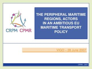THE PERIPHERAL MARITIME REGIONS, ACTORS IN AN AMBITIOUS EU MARITIME TRANSPORT POLICY