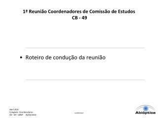 1ª Reunião Coordenadores de Comissão de Estudos  CB - 49