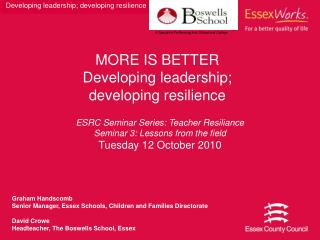 MORE IS BETTER Developing leadership;  developing resilience