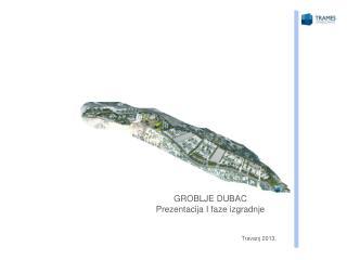 GROBLJE DUBAC Prezentacija I faze  izgradnje Travanj 2013.