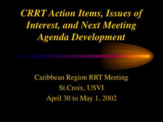 CRRT Action Items, Issues of Interest, and Next Meeting Agenda Development