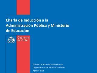 Charla de Inducción a la Administración Pública y Ministerio de Educación