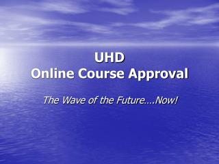 UHD  Online Course Approval