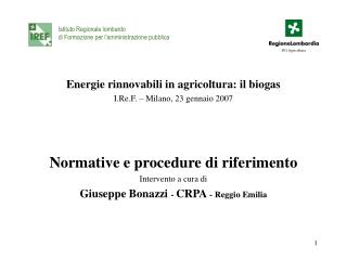 Energie rinnovabili in agricoltura: il biogas I.Re.F. � Milano, 23 gennaio 2007
