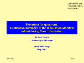 R. Paul Drake University of Michigan Rice Workshop May 2007