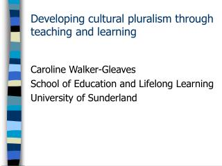 Developing cultural pluralism through teaching and learning