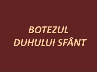 BOTEZUL  DUHULUI SFÂNT