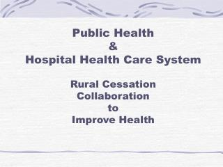 Public Health  &  Hospital Health Care System Rural Cessation Collaboration  to  Improve Health