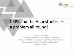 CRPS and the Anaesthetist  –  a problem all round! Dr Meredith Craigie