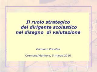 Il ruolo strategico  del dirigente scolastico nel disegno  di valutazione Damiano Previtali