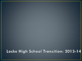Locke High School Transition: 2013-14